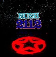 Rush 2112:  THE album of my childhood (stolen from my older brother).