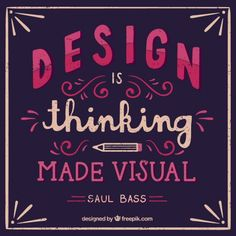 «Design is thinking made visual»  Saul Bass  Free download: http://www.freepik.com/free-vector/design-quote_836930.htm