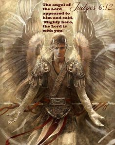 "Judges 6:12 The angel of the Lord appeared to him and said, ""Mighty hero, the Lord is with you!"""