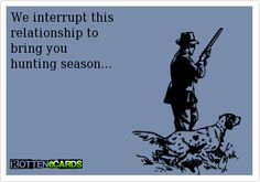 We interrupt this   relationship to  bring you    hunting season...