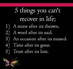 5 Things You Can't Recover Life  1) A stone after its thrown. 2) A word after its said. 3) An occasion after its missed. 4) Time after its gone. 5) Trust after its lost. #Inspirational #quote