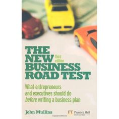 The New Business Road Test: What entrepreneurs and executives should do before writing a business plan by John Mullins