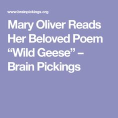 """Mary Oliver Reads Her Beloved Poem """"Wild Geese"""" – Brain Pickings"""