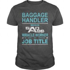 Because Badass Miracle Worker Is Not An Official Job Title BAGGAGE HANDLER T Shirts, Hoodie