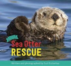 A visit to the Alaska SeaLife Center explores, through engaging text and striking photography, how sea otters have become orphaned or hurt by a range of threats and how the dedicated teams at the clinic help them heal and rehabilitate.