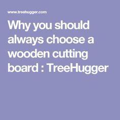 Why you should always choose a wooden cutting board : TreeHugger