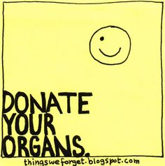 I am an organ donor...you should be too