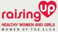 Come join our health initiative!    http://www.elca.org/Growing-In-Faith/Ministry/Women-of-the-ELCA/Engage-in-action-and-support-one-another-in-our-callings/Raising-Up-Healthy-Women-and-Girls.aspx