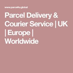 Parcel Delivery & Courier Service | UK | Europe | Worldwide Parcel Delivery, Courier Service, Uk Europe, It Works, Europe