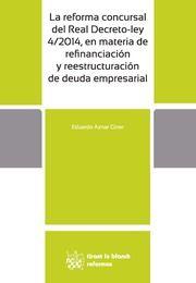 La reforma concursal del real Decreto-ley 4/2014, en materia de refinanciación y reestructuración de deuda empresarial / Eduardo Aznar Giner. Tirant lo blanch, 2014.