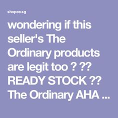 #shopee wondering if this seller's The Ordinary products are legit too 🤔    ⚜️ READY STOCK ⚜️ The Ordinary AHA 30% + BHA 2% Peeling Solution   Shopee Singapore