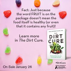 Fact: Just because the word FRUIT is on the package doesn't mean the food itself is healthy (or even that it contains any fruit)! Learn more in The Dirt Cure by Maya Shetreat-Klein, MD available January 26, 2016.