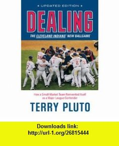 Dealing The Cleveland Indians New Ballgame How a Small-Market Team Reinvented Itself as a Major League Contender (9781598510492) Terry Pluto , ISBN-10: 1598510495  , ISBN-13: 978-1598510492 ,  , tutorials , pdf , ebook , torrent , downloads , rapidshare , filesonic , hotfile , megaupload , fileserve