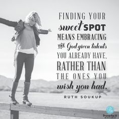 """""""Finding your sweet spot means embracing the God-given talents you already have, rather than the ones you wish you had."""" Ruth Soukup // You were created for a purpose. Even if you haven't discovered it yet, today's devotion will bring a positive perspective. CLICK to read the rest!"""