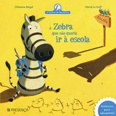 Livros Junior e Juvenil: A Zebra que Não Queria ir à Escola de Christine Be...