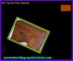 Roll Top Desk Plans Download 194145 - Woodworking Plans and Projects!
