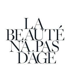 (via beauty doesn't have an age | French Phrases and Quotes | Pinterest)