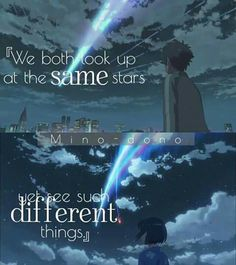 """ We both look up at the same stars, yet see such different things."" 