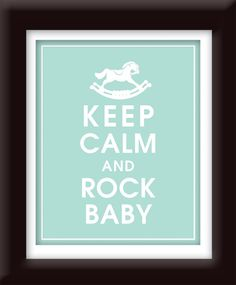 Keep Calm And Rock Baby (rocking Horse) - Art Print (featured In Duck Egg) Keep…