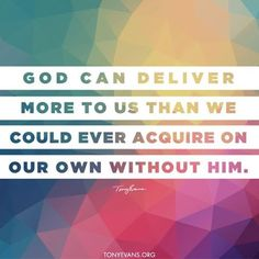 """1,154 Likes, 13 Comments - Dr. Tony Evans (@drtonyevans) on Instagram: """"God can deliver more to us than we could ever acquire on our own without Him."""""""