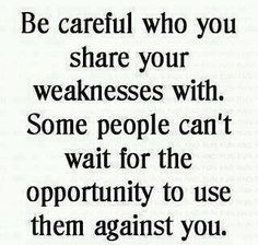 """""""Be careful who you share weakness with. Some people can't wait for the opportunity to use them against you."""" Fake Friends Quotes about Fake People - Apna Talks Inspiring Quotes, Great Quotes, Quotes To Live By, Me Quotes, Motivational Quotes, Funny Quotes, Wisdom Quotes, Funny Pics, Qoutes"""