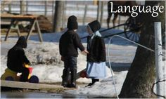 Native Language spoken by the Amish...Pennsylvania Dutch/German