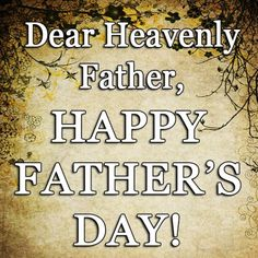 Dear Heavenly Father, the Dad of ALL Dads, Happy Fathers Day! Our Father In Heaven, Heavenly Father, You Are The Father, Happy Father Day Quotes, Happy Fathers Day, Christian Holidays, Message For Dad, Father Images, Dad Quotes