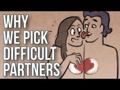 Why We Pick Difficult Partners - YouTube