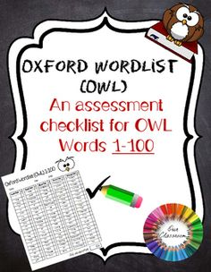 Oxford Sight Words (OWL) - Words 0-100 - Teacher Assessment (FREE) A checklist for teachers to test their students on the OWL sight words 0-100. The OWL is comprised of the most frequently used words from thousands of samples of children's writing.