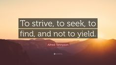 """Alfred Tennyson Quote: """"To strive, to seek, to find, and not to yield."""""""