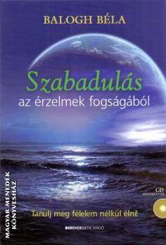 Szabadulás az érzelmek fogságából + CD melléklet-Balogh Béla-Újdonság-Bioenergetic-Könyv-Magyar Menedék Könyvesház -- könyv könyvesbolt könyvrendelés könyváruház