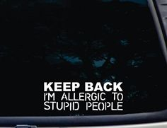 "KEEP BACK I'm Allergic to Stupid People - 8"" x 2 7/8"" die cut vinyl decal for windows, cars, trucks, tool boxes, laptops, MacBook - virtually any hard, smooth surface Barefoot Graphix http://www.amazon.com/dp/B00NQDL81I/ref=cm_sw_r_pi_dp_7M65ub1NFNHPK"
