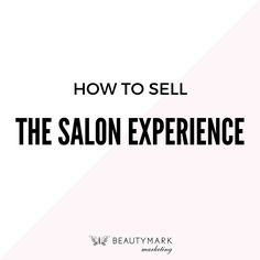 """Ultimately, beauty businesses are selling an """"experience"""". The way a client feels when they leave is the reason they come back for more. It's ultimately not the salon's price point, team skills, education, or relationships - the goal is for every salon guest to FEEL BEAUTIFUL upon leaving your salon."""