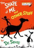 Book, The Shape of Me and Other Stuff by Dr. Seuss (illustrations in silhouette; can use for shadow study)