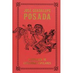José Guadalupe Posada. Ilustrador de Cuadernos Populares by Mercurio López Casillas