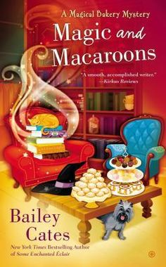 Magic and Macaroons (2015) (The fifth book in the Magical Bakery Mystery series) A novel by Bailey Cates