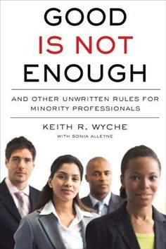 Good Is Not Enough: And Other Unwritten Rules for Minority Professionals by Keith R. Wyche, http://www.amazon.com/dp/B0013TX7S4/ref=cm_sw_r_pi_dp_4fOJsb0M08F1W