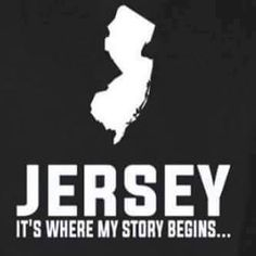 Jersey-It's Where My Story Begins … New Jersey Quotes, Pablo Escobar Quotes, Jersey Boys, Love To Meet, You Are Perfect, Great Memories, Inspire Me, Life Lessons, Growing Up