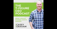 The 7-Figure CEO Podcast Casey Graham: CEO, Entrepreneur and Business Strategist #entrepreneurpodcast #ceopodcast #leadershippodcast