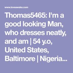 Thomas5465: I'm a good looking Man, who dresses neatly, and am | 54 y.o, United States, Baltimore | Nigerian scammer 419 | romance scams | dating profile with fake picture
