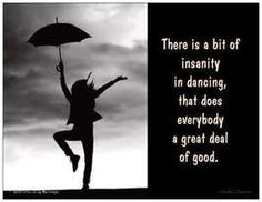 Magnet that says: ''There is a bit of insanity in dancing, that does everybody a great deal of good.''