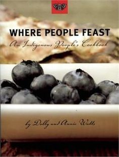 Book Where People Feast: An Indigenous Peoples Cookbook by Dolly Watts