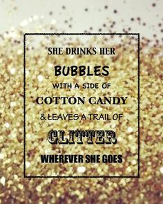 """""""She Drinks Her Bubbles With A Side Of Cotton Candy {Not If It's Cristal Tho!} & Leaves A Trail Of Glitter Wherever She Goes..."""""""