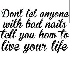 Don't let anyone with bad nails, tell you how to live your life! Manicure Quotes, Nail Quotes, Tech Quotes, Nail Memes, Bad Nails, Nail Salon Decor, Salon Quotes, Nail Room, Color Street Nails