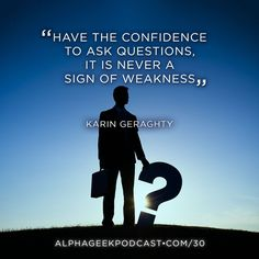 """Have the confidence to ask questions, it is never a sign of weakness"".—Karin Geraghty  #karingeraghty"