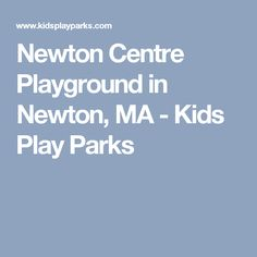 Newton Centre Playground in Newton, MA - Kids Play Parks