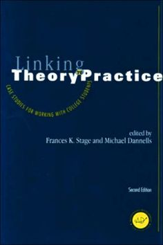 """""""Linking Theory to Practice: Case Studies for Working with College Students"""" edited by Administration, Leadership, and Technology Professor Frances Stage and Michael Dannells (2012)"""