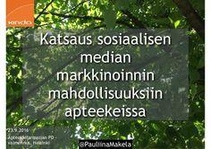 @PauliinaMakela1 23.9.2016 Apteekkifarmasian PD - valmennus, Helsinki Katsaus sosiaalisen median markkinoinnin mahdollisuuksiin apteekeissa