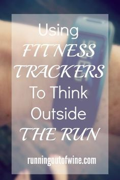 Using Fitness Trackers to Think Outside the Run - Running Out Of Wine