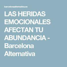 LAS HERIDAS EMOCIONALES AFECTAN TU ABUNDANCIA - Barcelona Alternativa